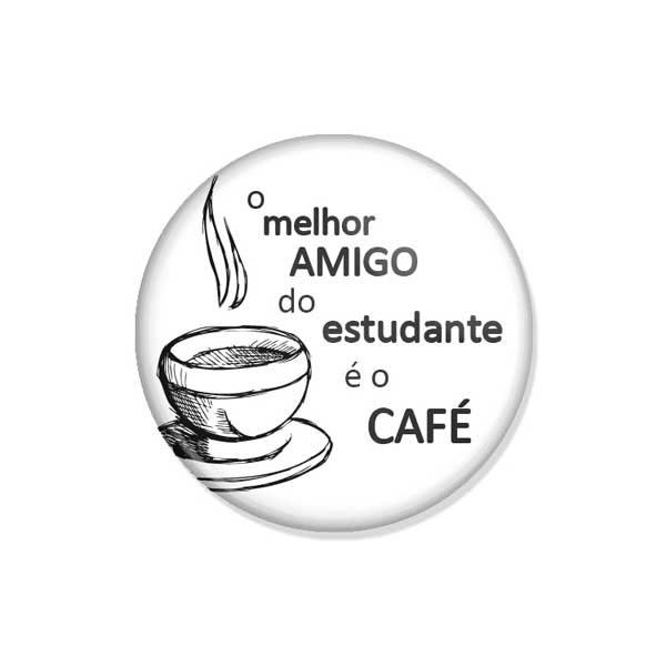 """crachá """"o melhor AMIGO do estudante é o CAFÉ"""""""