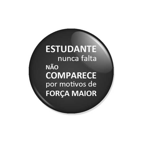 """crachá """"ESTUDANTE nunca falta não COMPARECE por motivos de FORÇA MAIOR"""""""