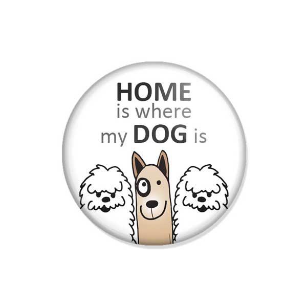 """crachá ou íman """"HOME is where my DOG is"""""""