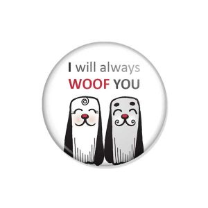 "crachá ou íman ""I will always WOOF YOU"""